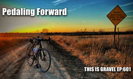 Pedaling Forward – This is Gravel EP:601