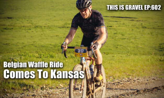 Belgian Waffle Ride Comes To Kansas – This is Gravel EP:602